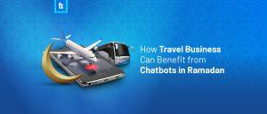 Bagaimana Bisnis Travel Mendapat Keuntungan dari Chatbot di Bulan Ramadan