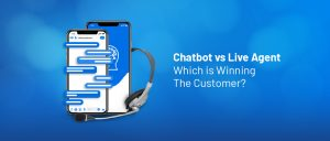 Chatbot VS Live Agent Which is Winning The Customers?