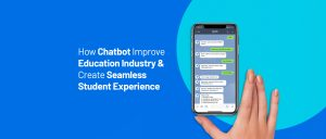 How Chatbot Improve Education Industry & Create Seamless Student Experience