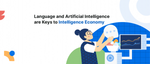 Language and Artificial Intelligence are Keys to Intelligence Economy