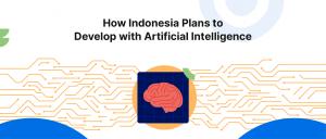 Rencana Indonesia untuk Berkembang dengan Kecerdasan Artifisial (AI)